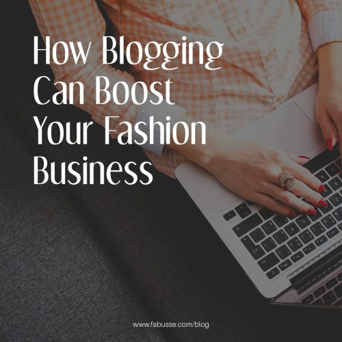 How Blogging Can Boost Your Fashion Business
