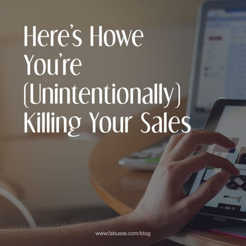 Here's How You're (Unintentionally) Killing Your Sales