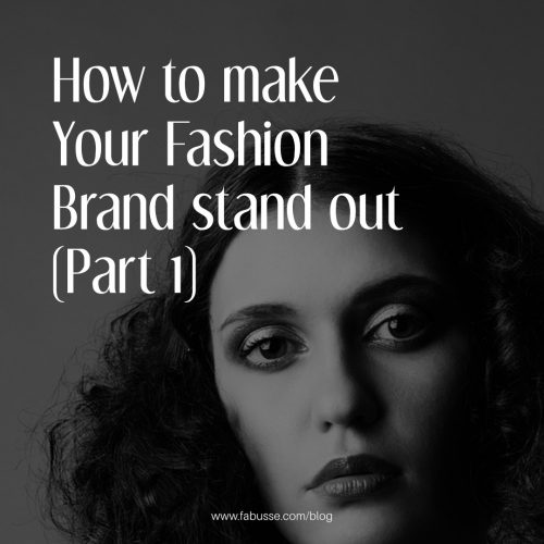How To Make Your Fashion Brand Stand Out! (Part 1 Of 2)