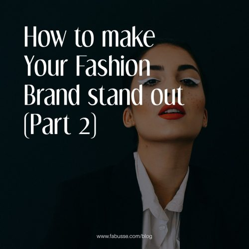 How To Make Your Fashion Brand Stand Out! (Part 2 Of 2)