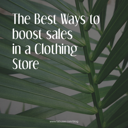 The Best Ways To Boost Sales In A Clothing Store