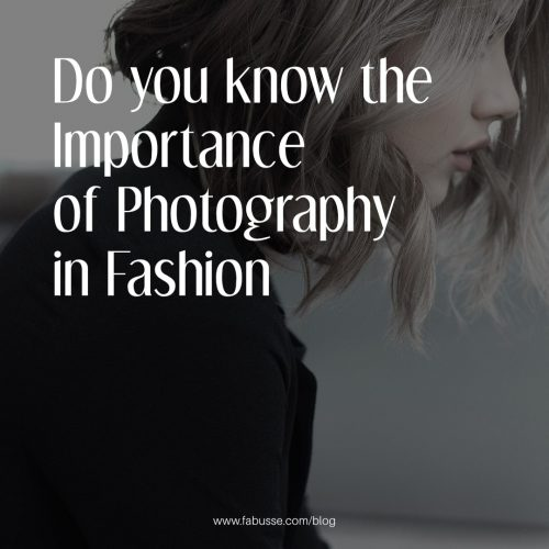 Do You Know The Importance Of Photography In Fashion?