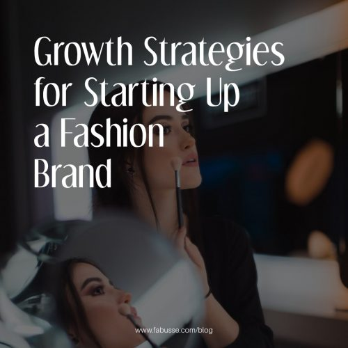Growth Strategies For Starting Up A Fashion Brand