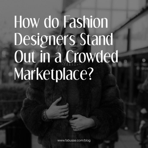 How Do Fashion Designers Stand Out In A Crowded Marketplace?