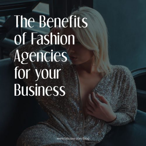 The Benefits Of Fashion Agencies For Your Business