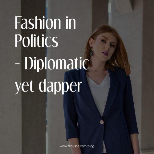 Fashion In Politics – Diplomatic Yet Dapper
