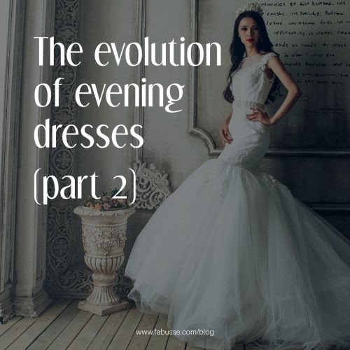 The Evolution Of Evening Dresses ( Part 2 )