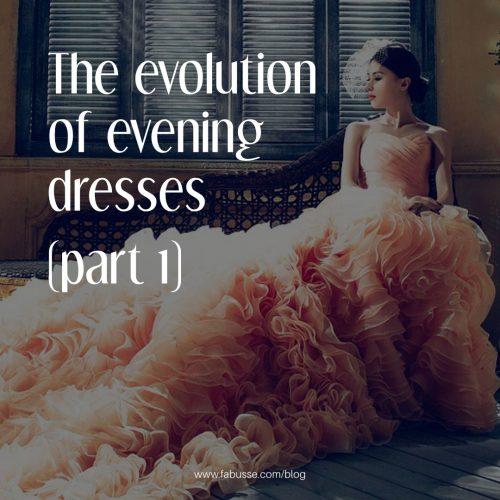 The Evolution Of Evening Dresses ( Part 1 )