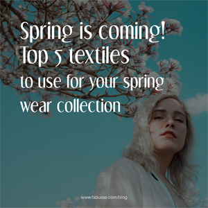 Spring Is Coming! Top 5 Textiles To Use For Your Spring Wear Collection