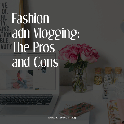 Fashion And Vlogging : The Pros And Cons