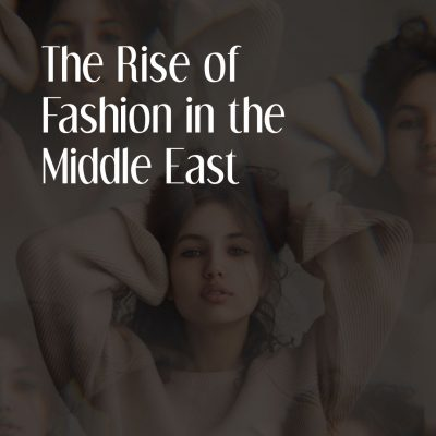 The Rise Of Fashion In The Middle East