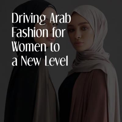 Driving Arab Fashion For Women To A New Level