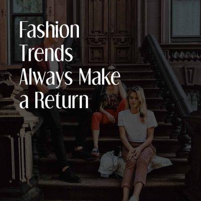 Fashion Trends Always Make A Return