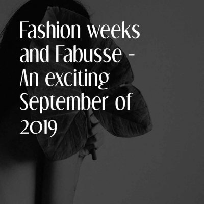 Fashion Weeks And Fabusse- An Exciting September Of 2019