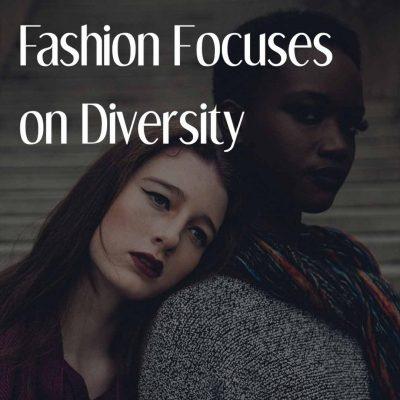Fashion Focuses On Diversity