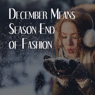 December Means Season End Of Fashion
