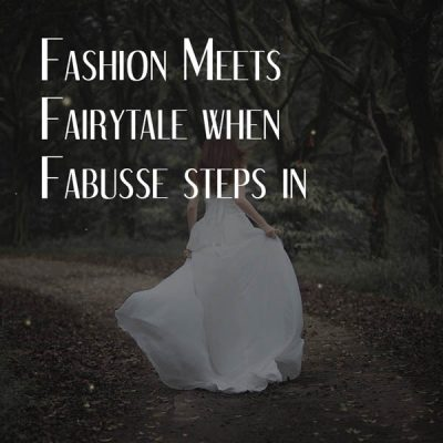 Fashion Meets Fairytale When Fabusse Steps In
