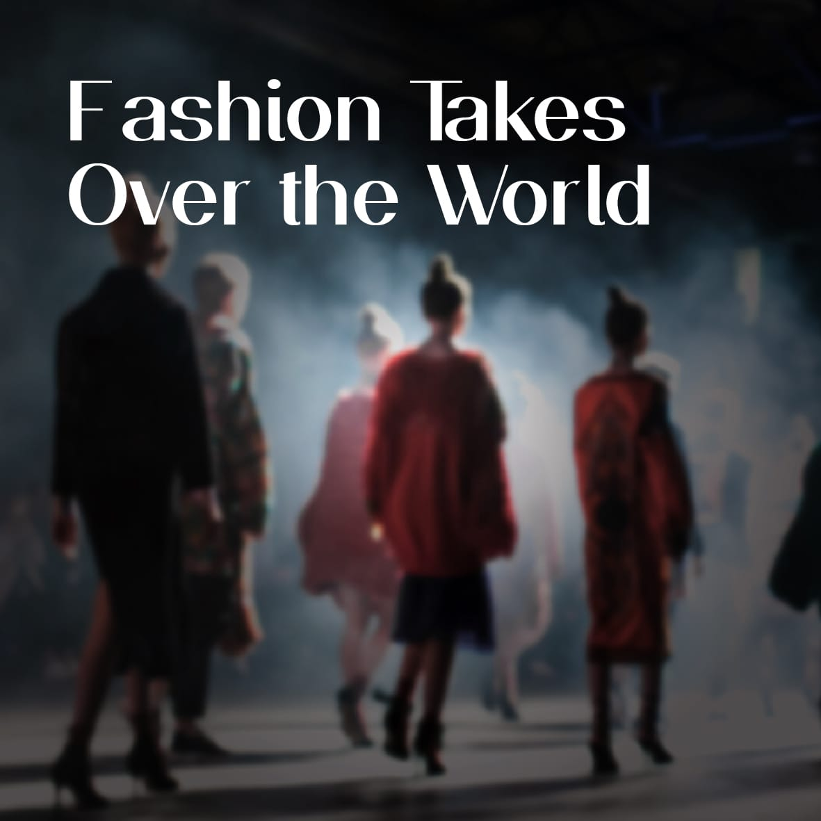Fashion Takes Over The World