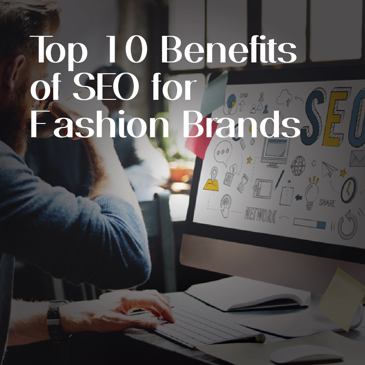 Top 10 Benefits of SEO for Fashion Brands